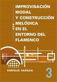 MODAL IMPROVISATION AND MELODIC CONSTRUCTION IN THE FLAMENCO Vol. 3 (Book) - Enrique Vargas